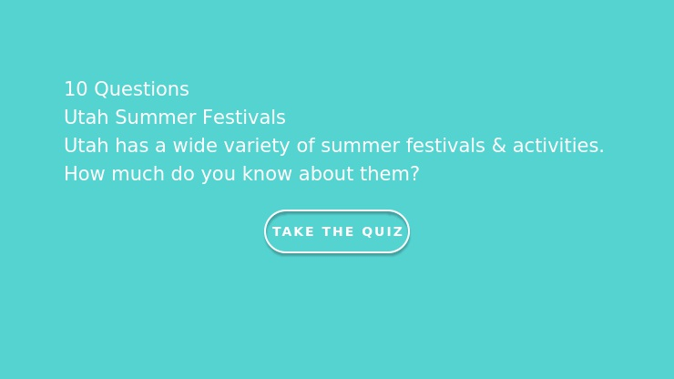 Utah has a wide variety of summer festivals & activities.  How much do you know about them?